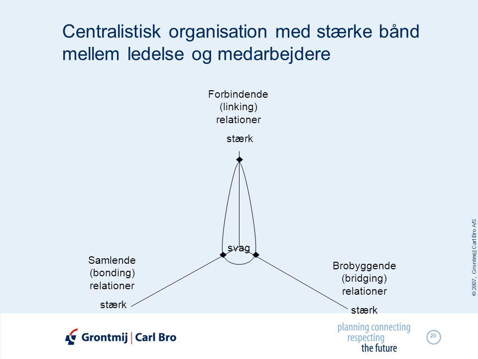 Centralistisk organisation med stærke bånd mellem ledelse og medarbejdere