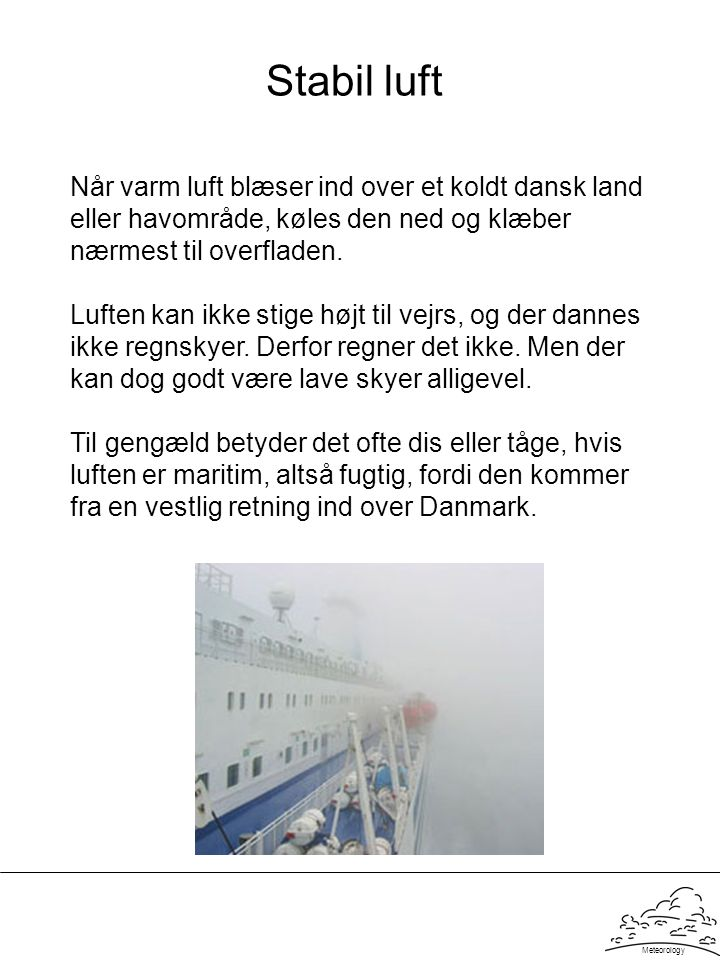 Stabil luft Når varm luft blæser ind over et koldt dansk land eller havområde, køles den ned og klæber nærmest til overfladen.