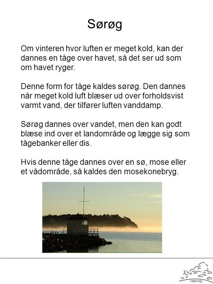 Sørøg Om vinteren hvor luften er meget kold, kan der dannes en tåge over havet, så det ser ud som om havet ryger.