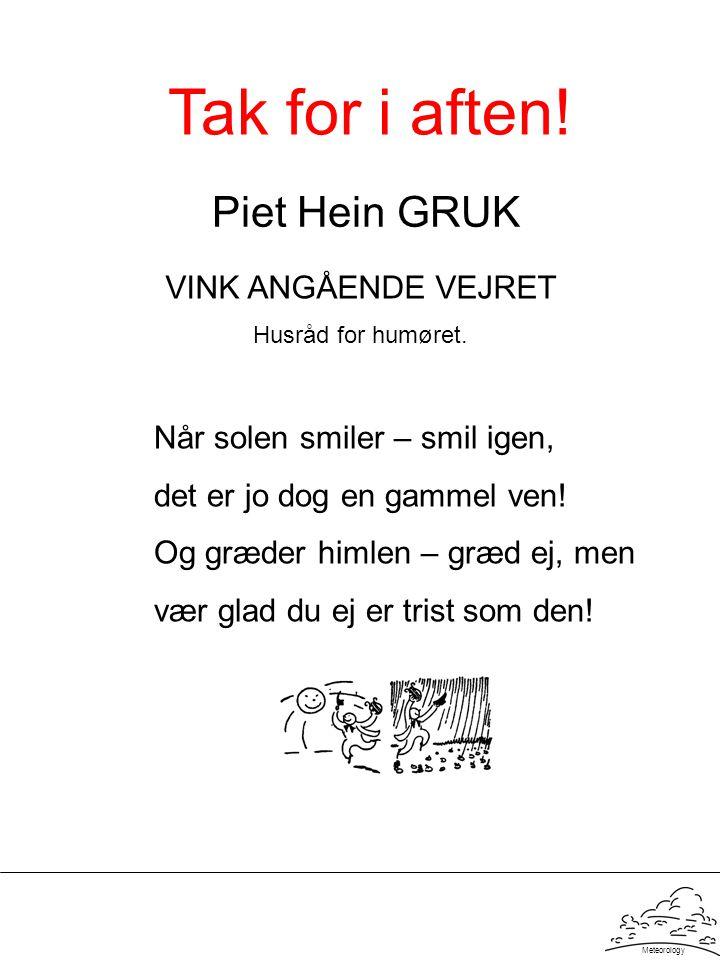 Tak for i aften! Piet Hein GRUK VINK ANGÅENDE VEJRET