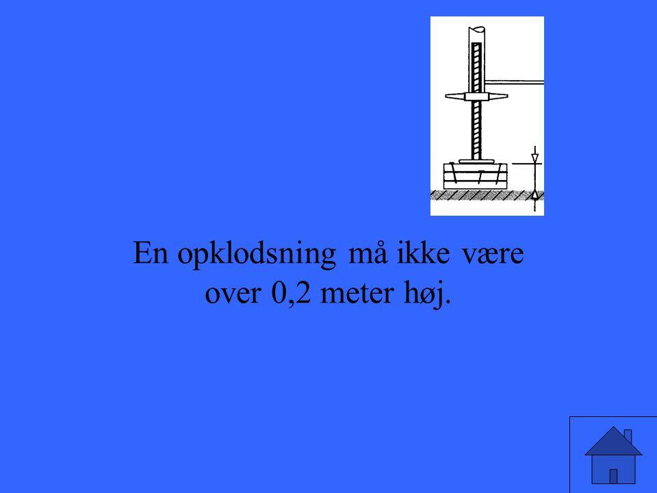 En opklodsning må ikke være over 0,2 meter høj.