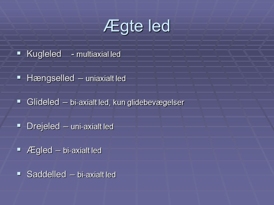 Ægte led Kugleled - multiaxial led Hængselled – uniaxialt led