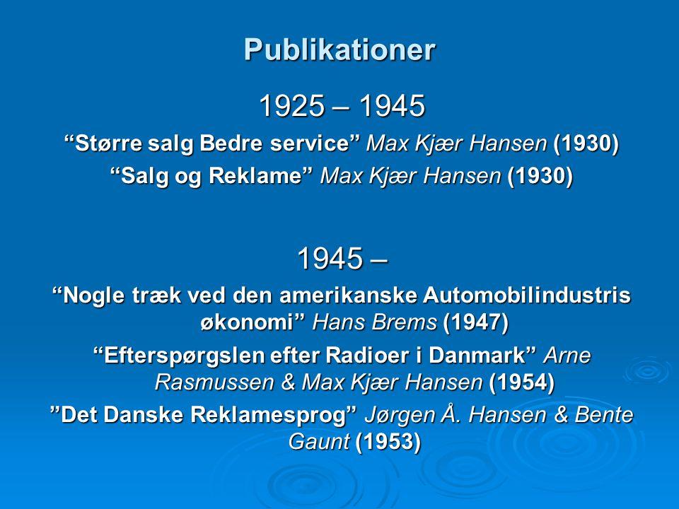 Publikationer 1925 – 1945. Større salg Bedre service Max Kjær Hansen (1930) Salg og Reklame Max Kjær Hansen (1930)