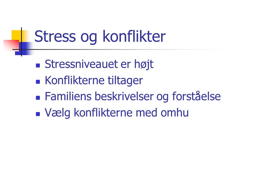 Stress og konflikter Stressniveauet er højt Konflikterne tiltager