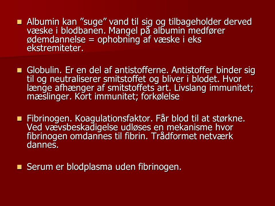 Albumin kan suge vand til sig og tilbageholder derved væske i blodbanen. Mangel på albumin medfører ødemdannelse = ophobning af væske i eks ekstremiteter.