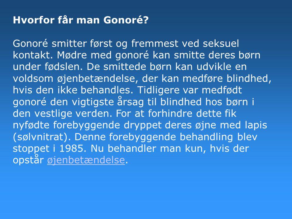 Hvorfor får man Gonoré. Gonoré smitter først og fremmest ved seksuel kontakt.