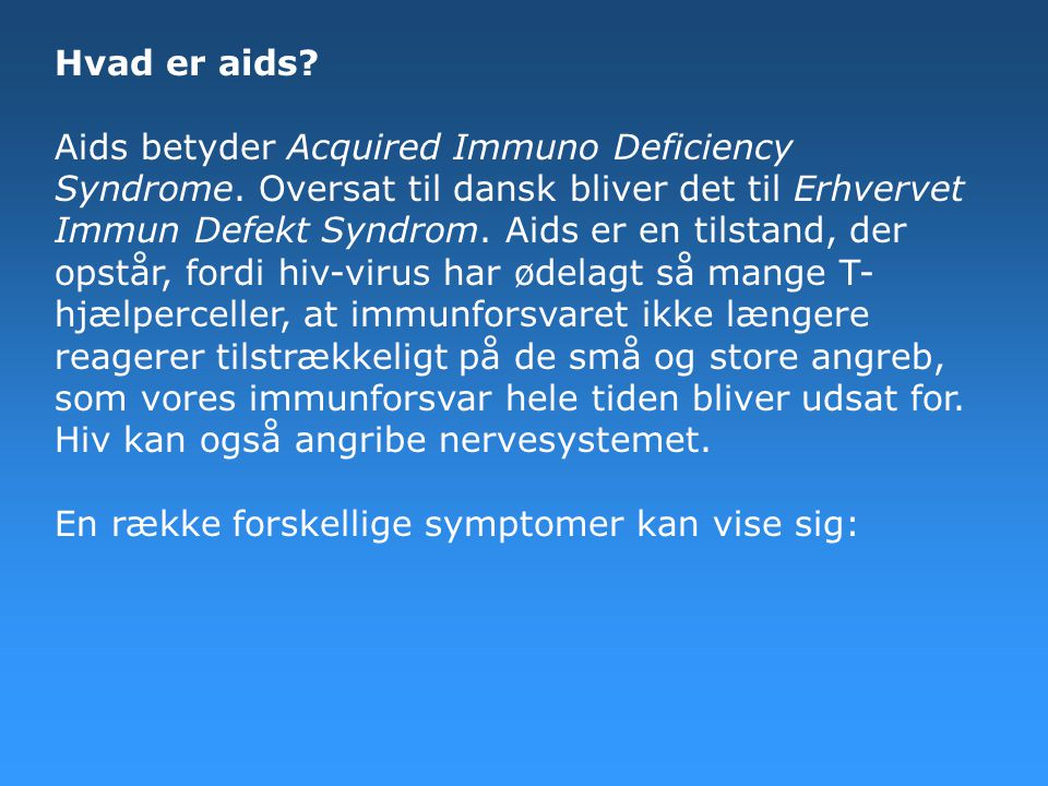 Hvad er aids. Aids betyder Acquired Immuno Deficiency Syndrome