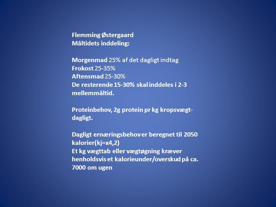 Flemming Østergaard Måltidets inddeling: Morgenmad 25% af det dagligt indtag. Frokost 25-35% Aftensmad 25-30%