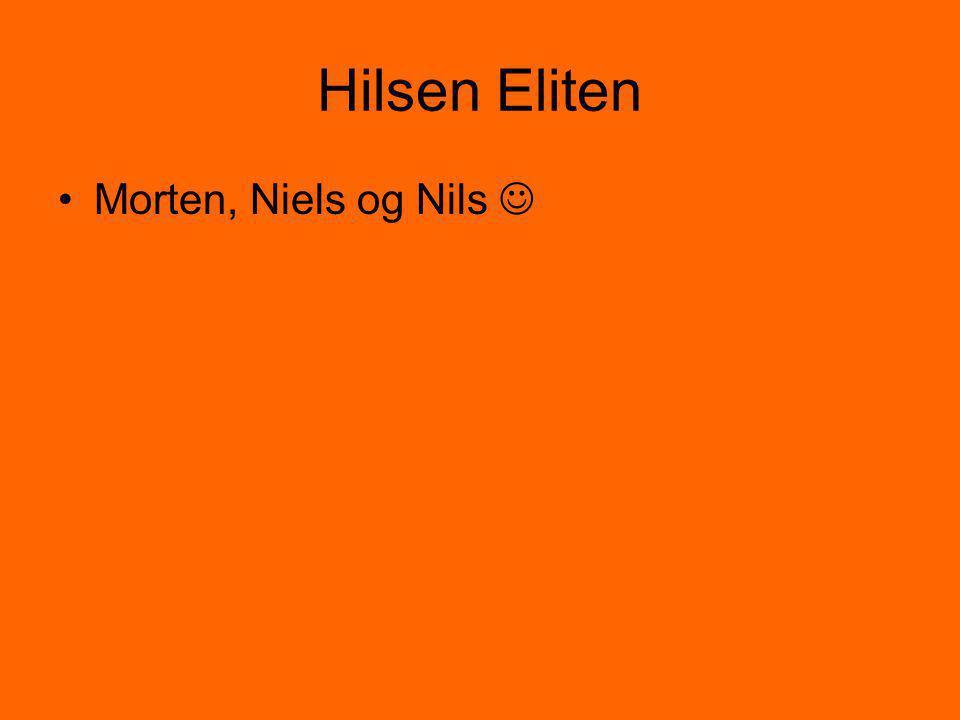 Hilsen Eliten Morten, Niels og Nils 