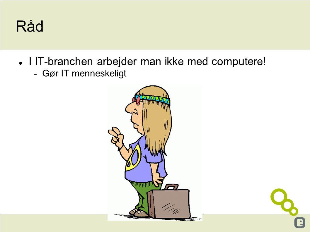 Råd I IT-branchen arbejder man ikke med computere! Gør IT menneskeligt