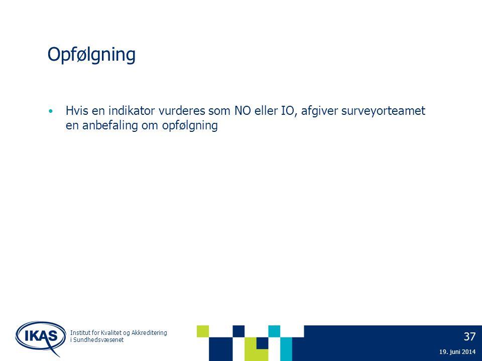 2. april 2017 Opfølgning. Hvis en indikator vurderes som NO eller IO, afgiver surveyorteamet en anbefaling om opfølgning.