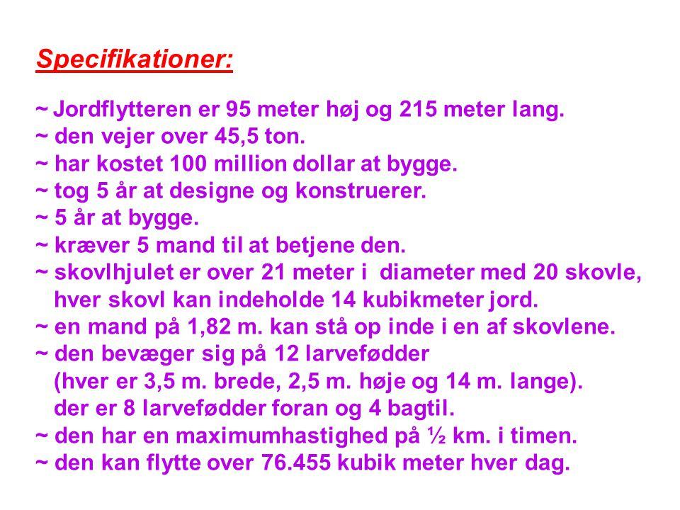 Specifikationer: ~ Jordflytteren er 95 meter høj og 215 meter lang