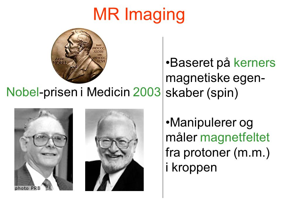 MR Imaging Baseret på kerners magnetiske egen- skaber (spin)
