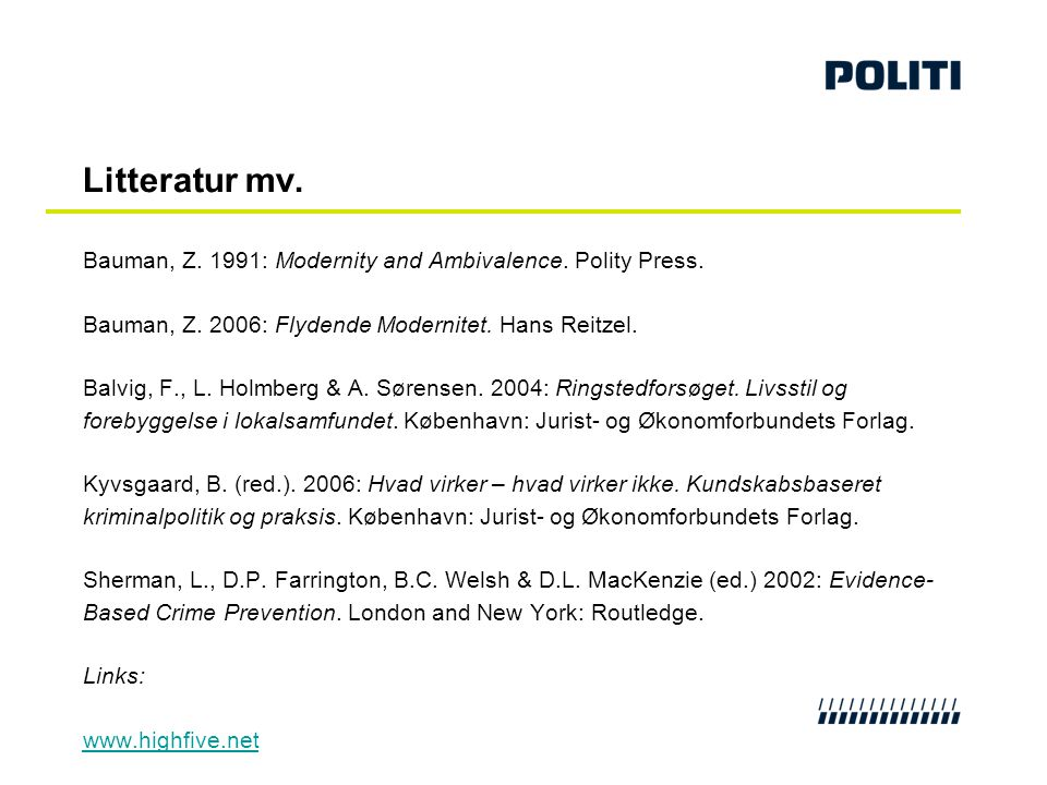 Litteratur mv. Bauman, Z. 1991: Modernity and Ambivalence. Polity Press. Bauman, Z. 2006: Flydende Modernitet. Hans Reitzel.