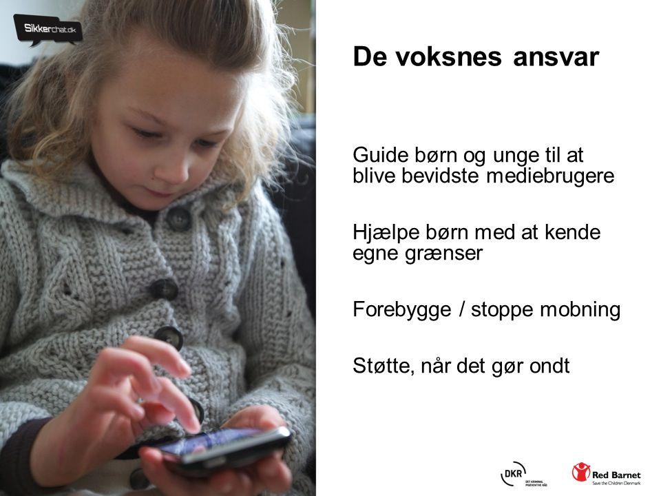 De voksnes ansvar Guide børn og unge til at blive bevidste mediebrugere. Hjælpe børn med at kende egne grænser.