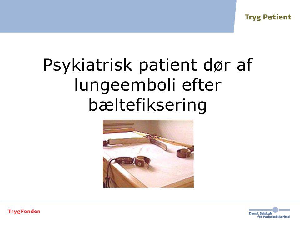 Psykiatrisk patient dør af lungeemboli efter bæltefiksering