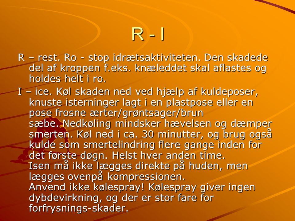 R - I R – rest. Ro - stop idrætsaktiviteten. Den skadede del af kroppen f.eks. knæleddet skal aflastes og holdes helt i ro.