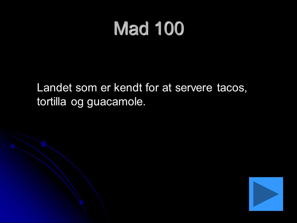 Mad 100 Landet som er kendt for at servere tacos, tortilla og guacamole.