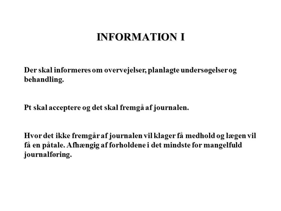 INFORMATION I Der skal informeres om overvejelser, planlagte undersøgelser og behandling. Pt skal acceptere og det skal fremgå af journalen.