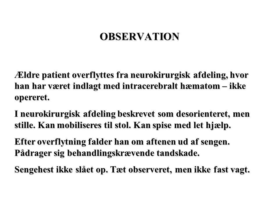 OBSERVATION Ældre patient overflyttes fra neurokirurgisk afdeling, hvor han har været indlagt med intracerebralt hæmatom – ikke opereret.