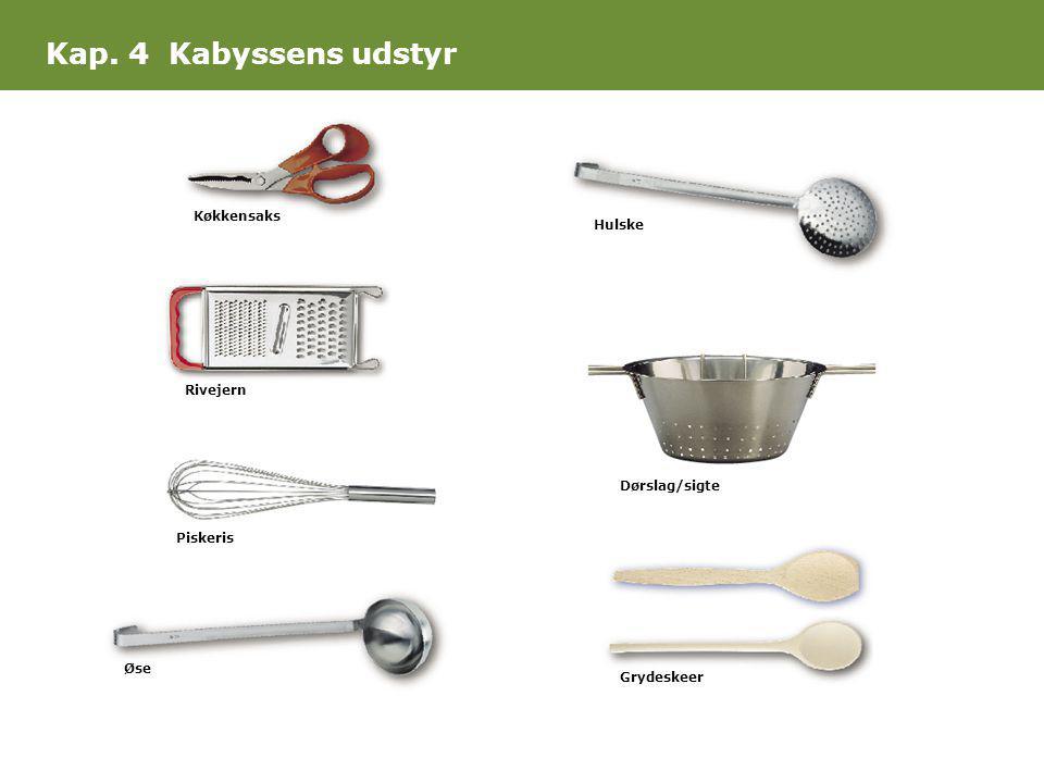 Kap. 4 Kabyssens udstyr Køkkensaks Hulske Rivejern Dørslag/sigte