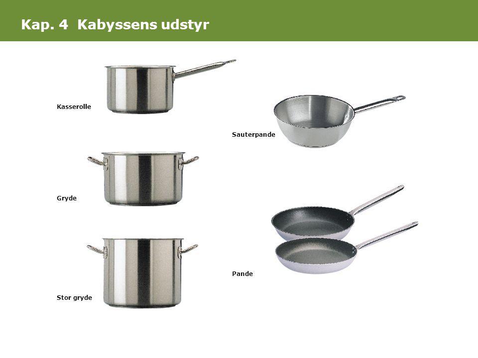 Kap. 4 Kabyssens udstyr Kasserolle Sauterpande Gryde Pande Stor gryde