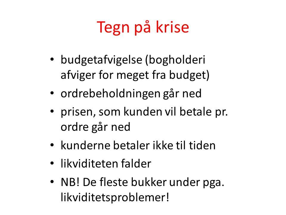 Tegn på krise budgetafvigelse (bogholderi afviger for meget fra budget) ordrebeholdningen går ned.