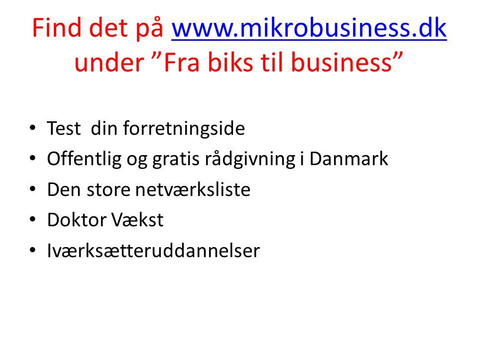Find det på www.mikrobusiness.dk under Fra biks til business