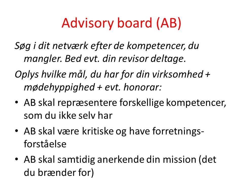 Advisory board (AB) Søg i dit netværk efter de kompetencer, du mangler. Bed evt. din revisor deltage.