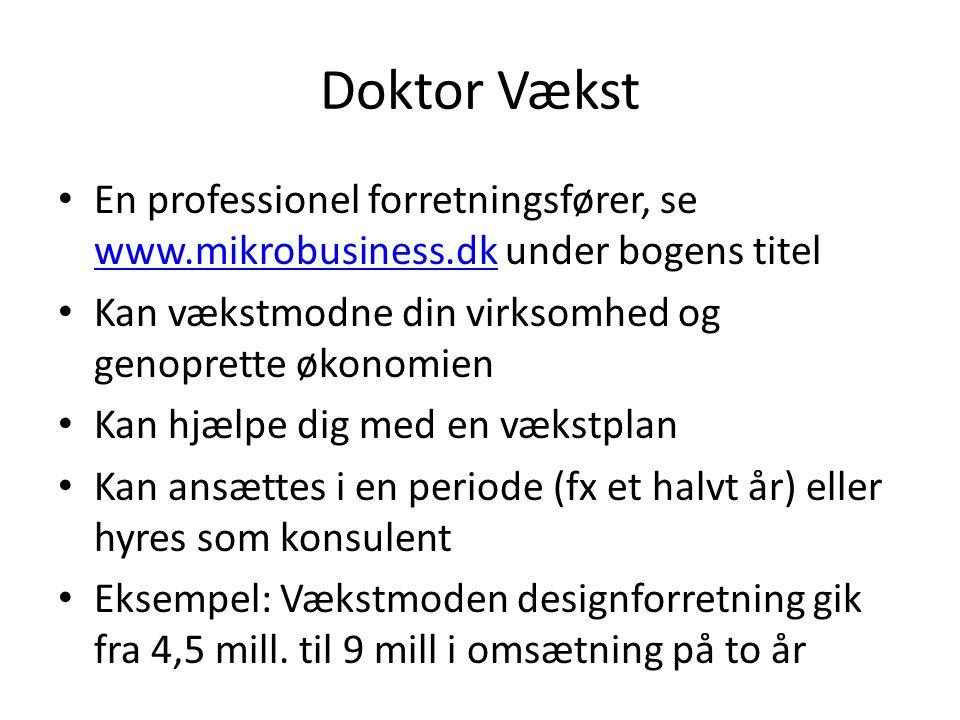 Doktor Vækst En professionel forretningsfører, se www.mikrobusiness.dk under bogens titel. Kan vækstmodne din virksomhed og genoprette økonomien.