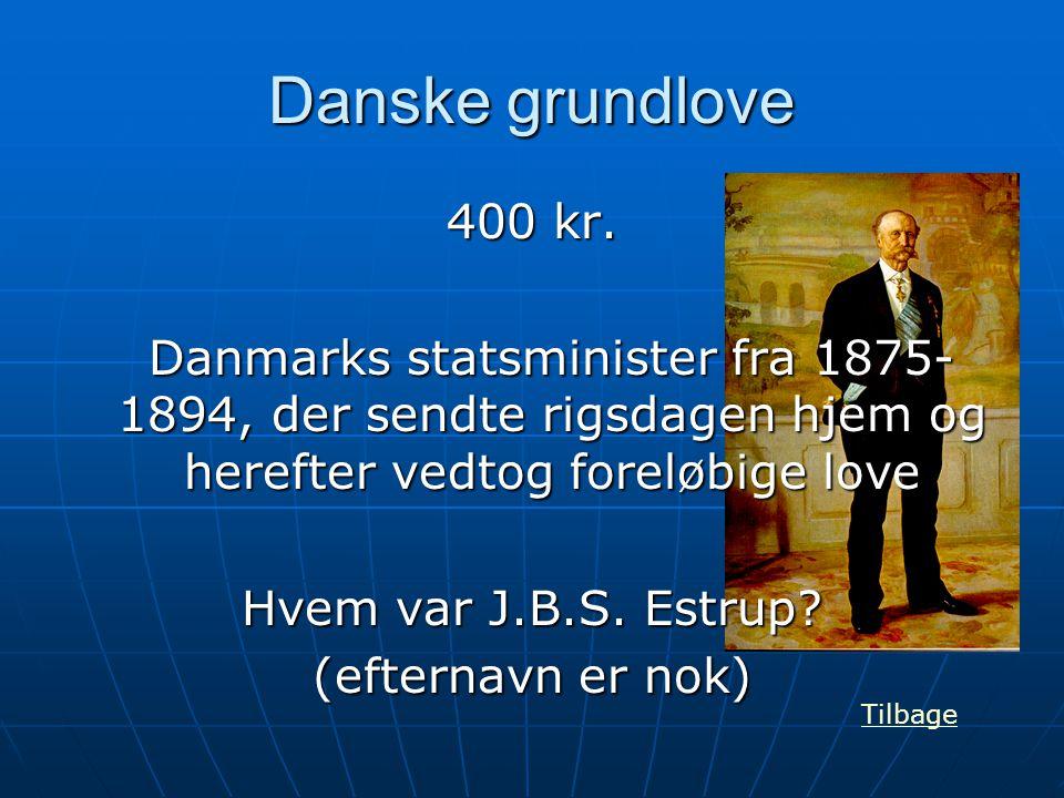 Danske grundlove 400 kr. Danmarks statsminister fra 1875-1894, der sendte rigsdagen hjem og herefter vedtog foreløbige love.