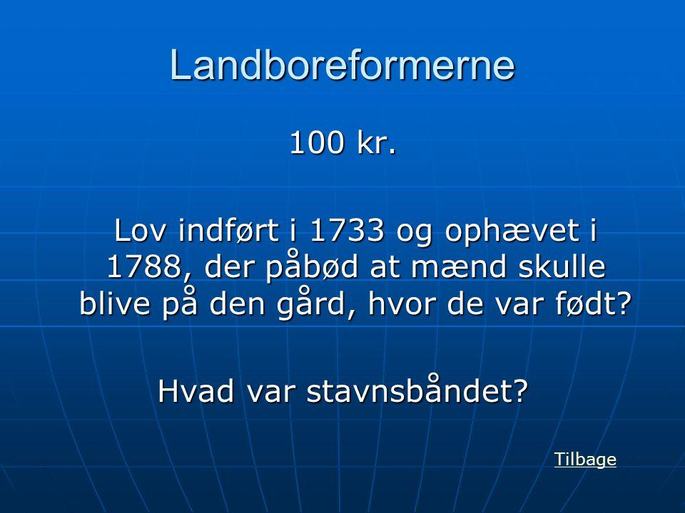 Landboreformerne 100 kr. Lov indført i 1733 og ophævet i 1788, der påbød at mænd skulle blive på den gård, hvor de var født