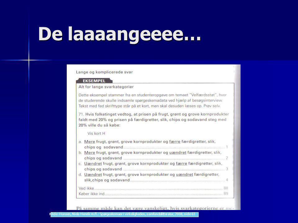 De laaaangeeee… Kilde: Hansen, Niels Henrik m.fl.: Spørgeskemaer i virkeligheden, samfundslitteratur, 2008, side 63.