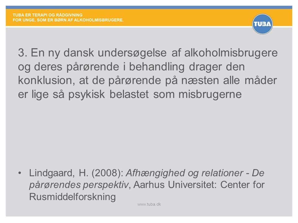 3. En ny dansk undersøgelse af alkoholmisbrugere og deres pårørende i behandling drager den konklusion, at de pårørende på næsten alle måder er lige så psykisk belastet som misbrugerne