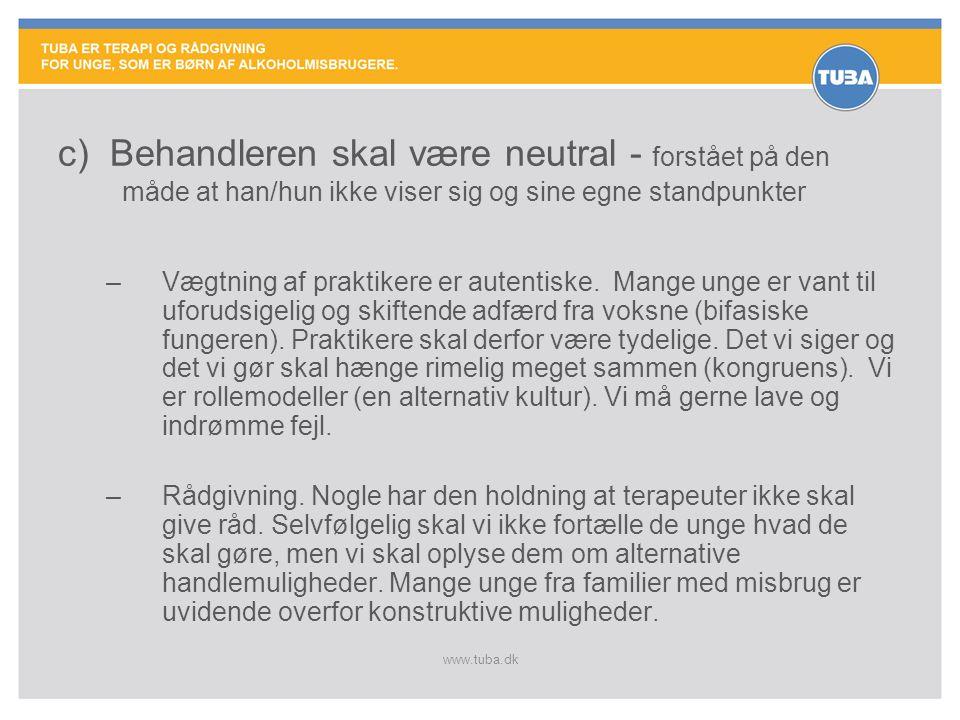 c) Behandleren skal være neutral - forstået på den måde at han/hun ikke viser sig og sine egne standpunkter