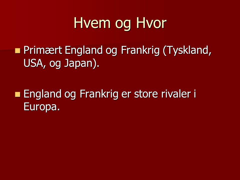 Hvem og Hvor Primært England og Frankrig (Tyskland, USA, og Japan).