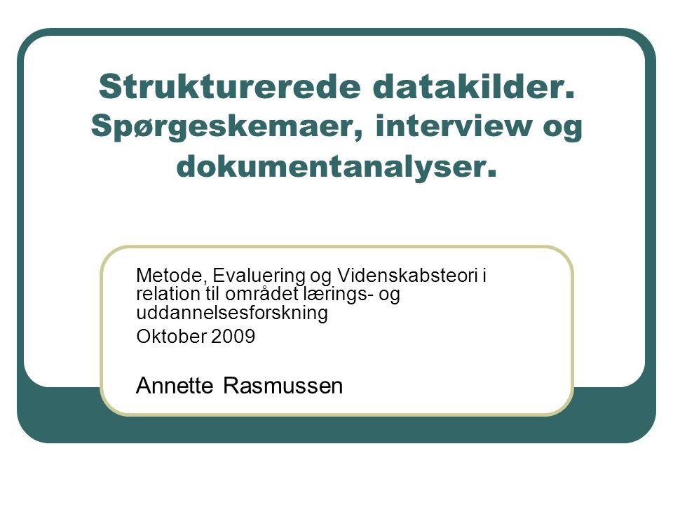 Strukturerede datakilder. Spørgeskemaer, interview og dokumentanalyser.