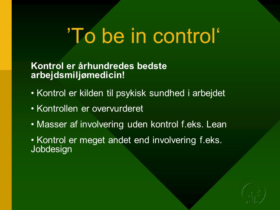 'To be in control' Kontrol er århundredes bedste arbejdsmiljømedicin!