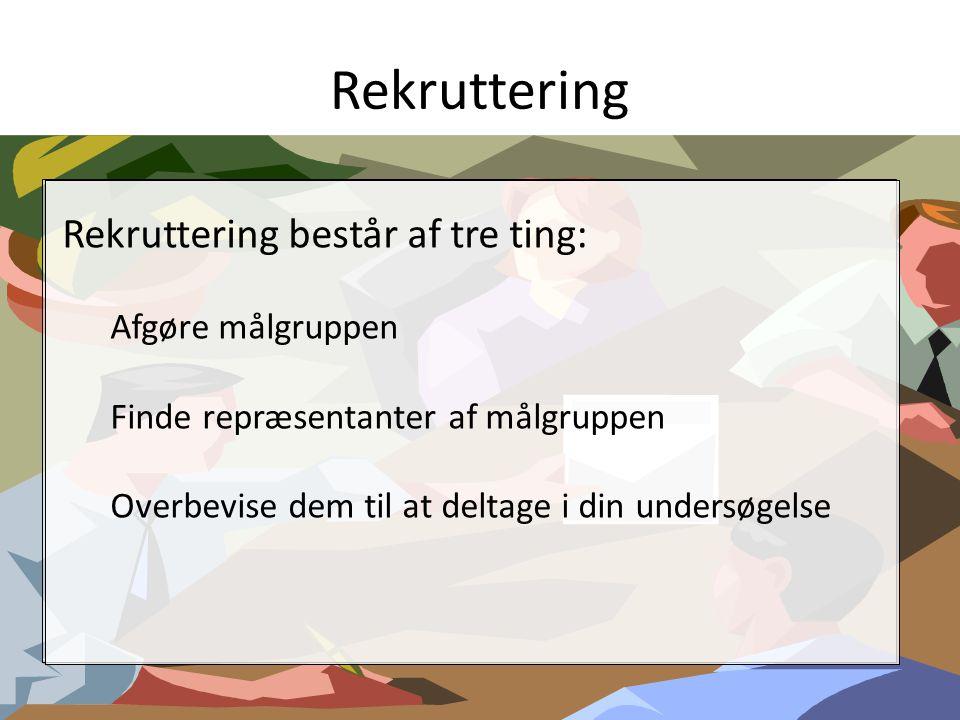 Rekruttering Rekruttering består af tre ting: Afgøre målgruppen