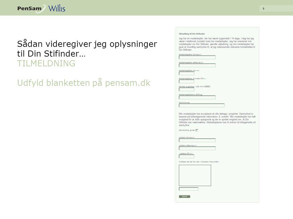 Sådan videregiver jeg oplysninger til Din Stifinder… TILMELDNING Udfyld blanketten på pensam.dk