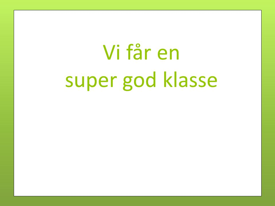 Vi får en super god klasse