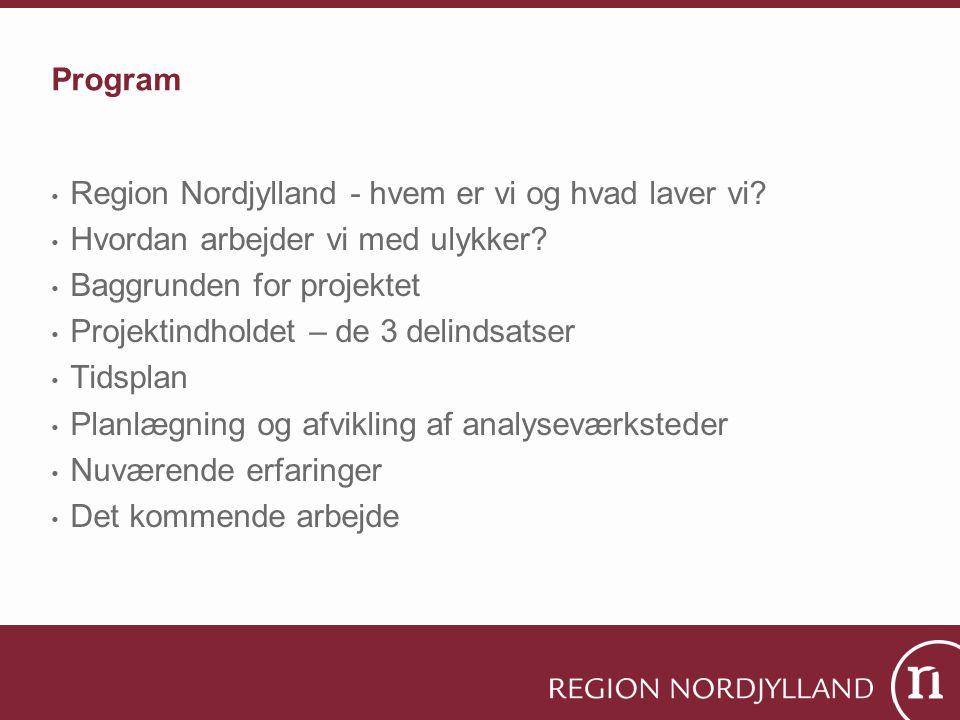 Program Region Nordjylland - hvem er vi og hvad laver vi Hvordan arbejder vi med ulykker Baggrunden for projektet.