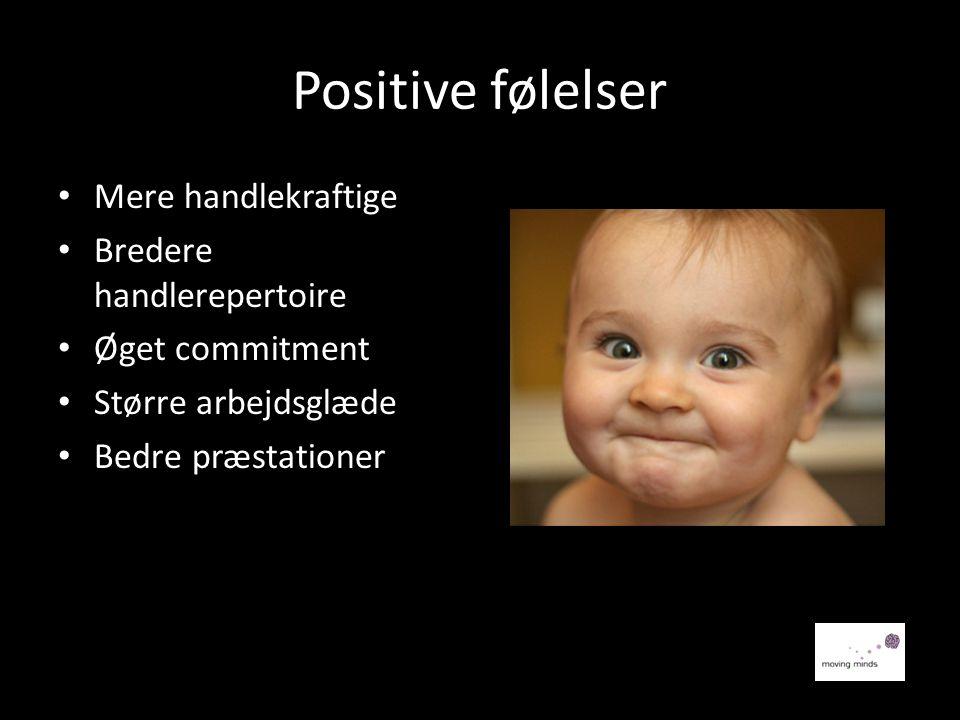 Positive følelser Mere handlekraftige Bredere handlerepertoire