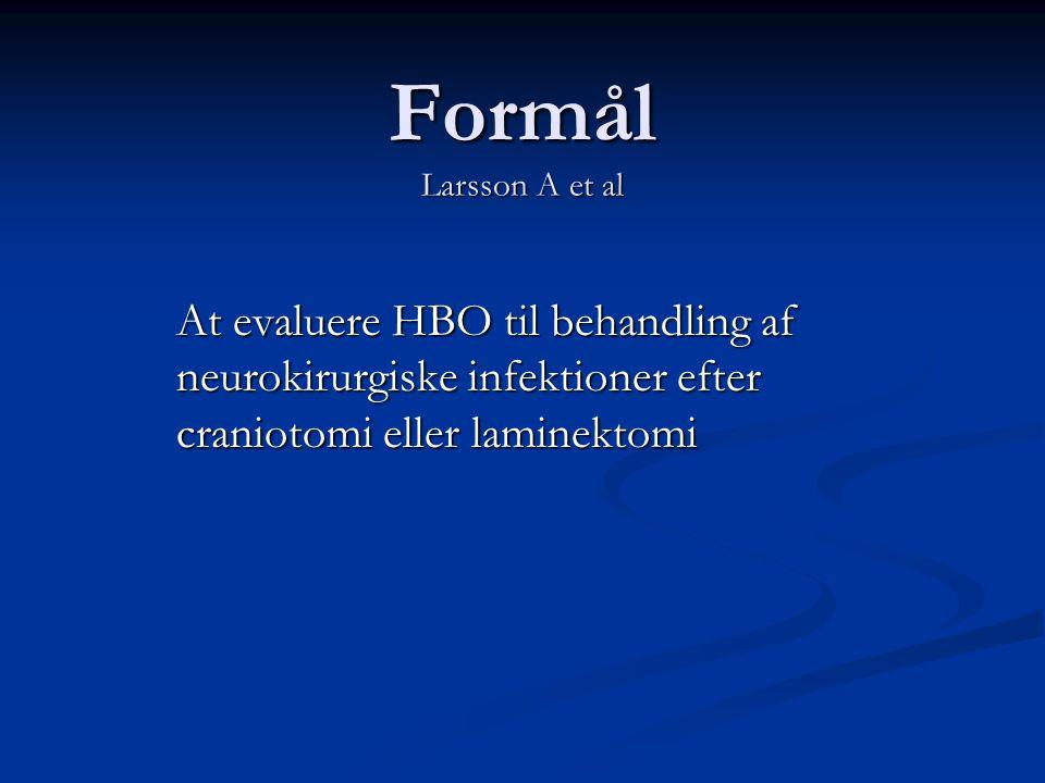 Formål Larsson A et al At evaluere HBO til behandling af neurokirurgiske infektioner efter craniotomi eller laminektomi.