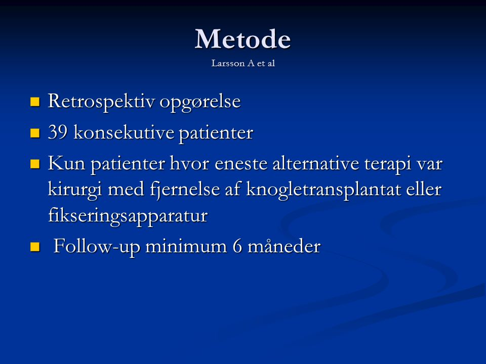 Metode Larsson A et al Retrospektiv opgørelse 39 konsekutive patienter