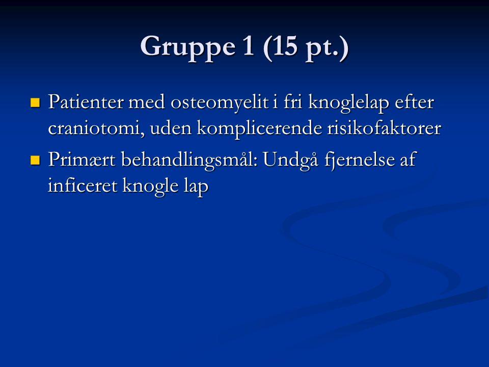 Gruppe 1 (15 pt.) Patienter med osteomyelit i fri knoglelap efter craniotomi, uden komplicerende risikofaktorer.