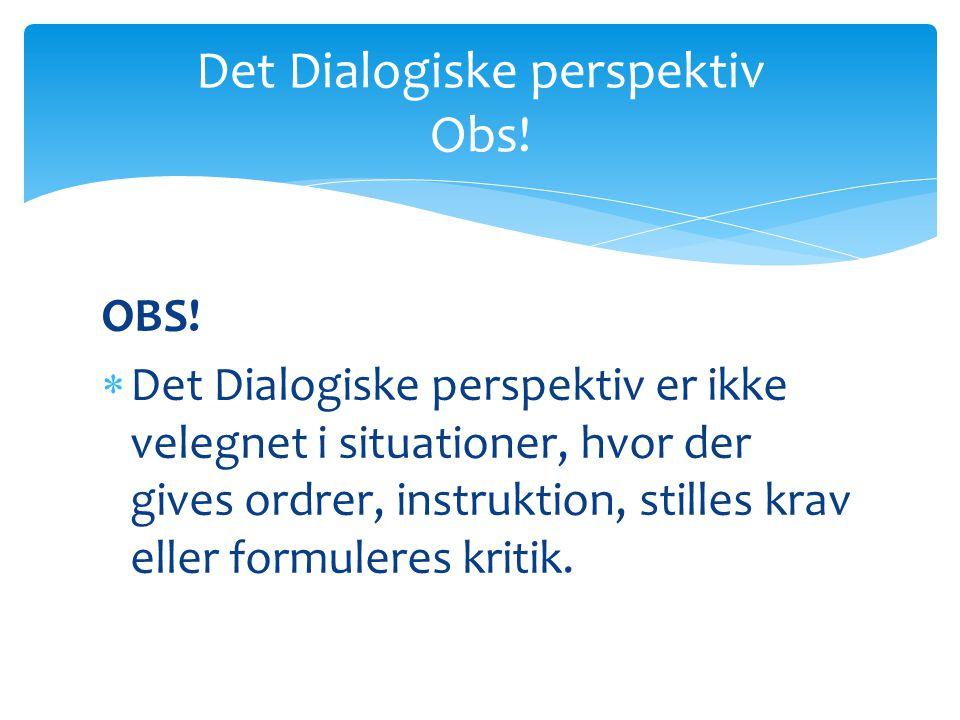 Det Dialogiske perspektiv Obs!