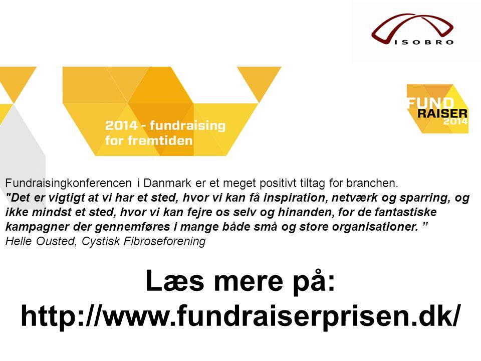 Fundraisingkonferencen i Danmark er et meget positivt tiltag for branchen. Det er vigtigt at vi har et sted, hvor vi kan få inspiration, netværk og sparring, og ikke mindst et sted, hvor vi kan fejre os selv og hinanden, for de fantastiske kampagner der gennemføres i mange både små og store organisationer.