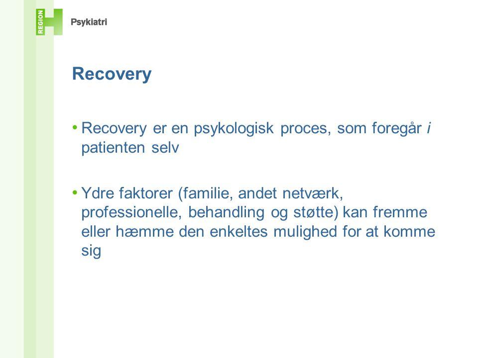 Recovery Recovery er en psykologisk proces, som foregår i patienten selv.