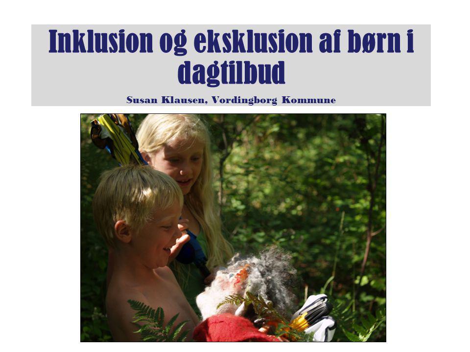 Inklusion og eksklusion af børn i dagtilbud Susan Klausen, Vordingborg Kommune